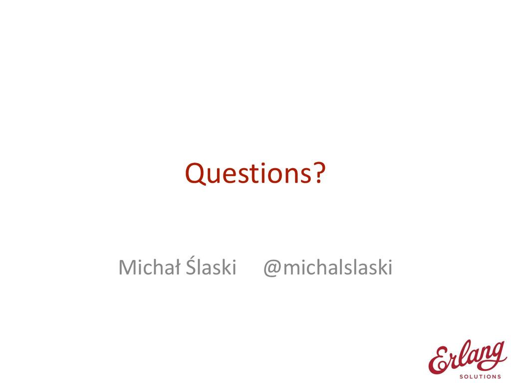 Questions? ! Michał Ślaski    ...