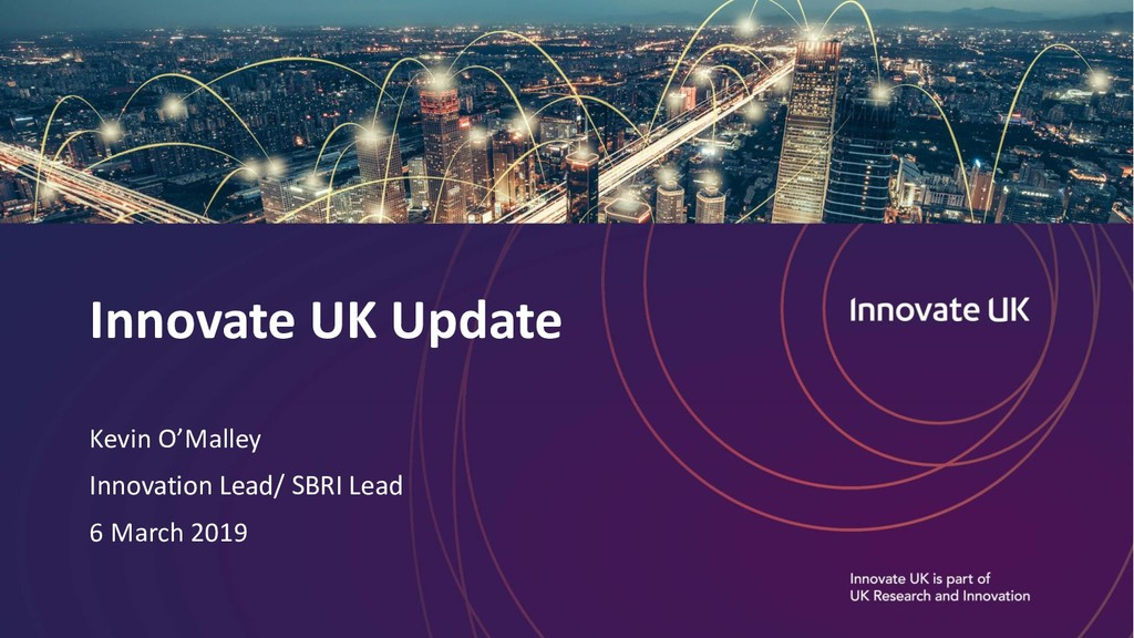 Innovate UK Update Kevin O'Malley Innovation Le...