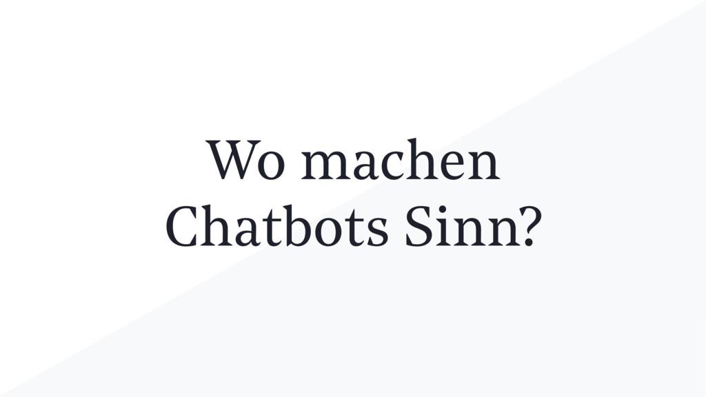 Wo machen Chatbots Sinn?
