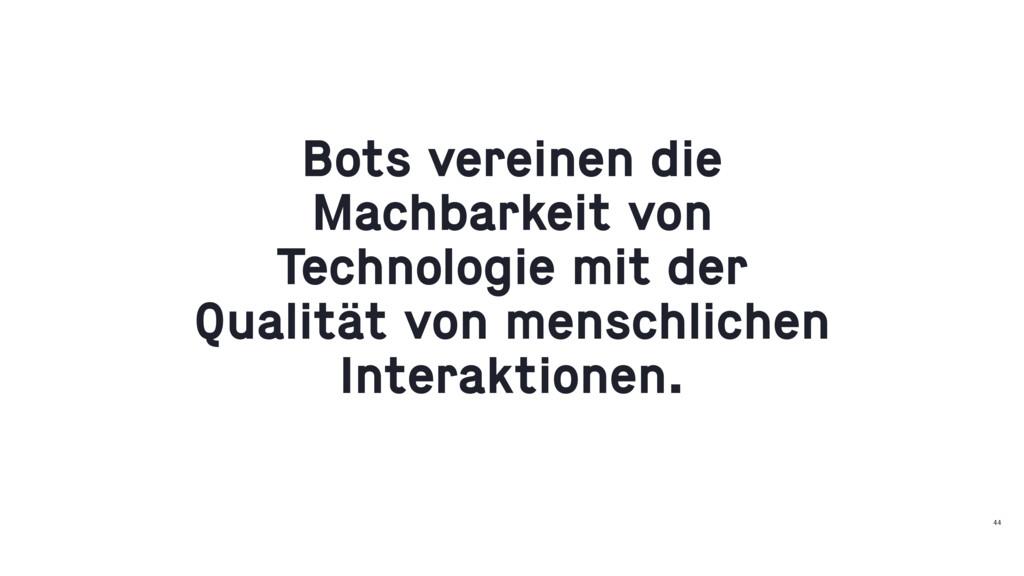 44 Bots vereinen die Machbarkeit von Technologi...