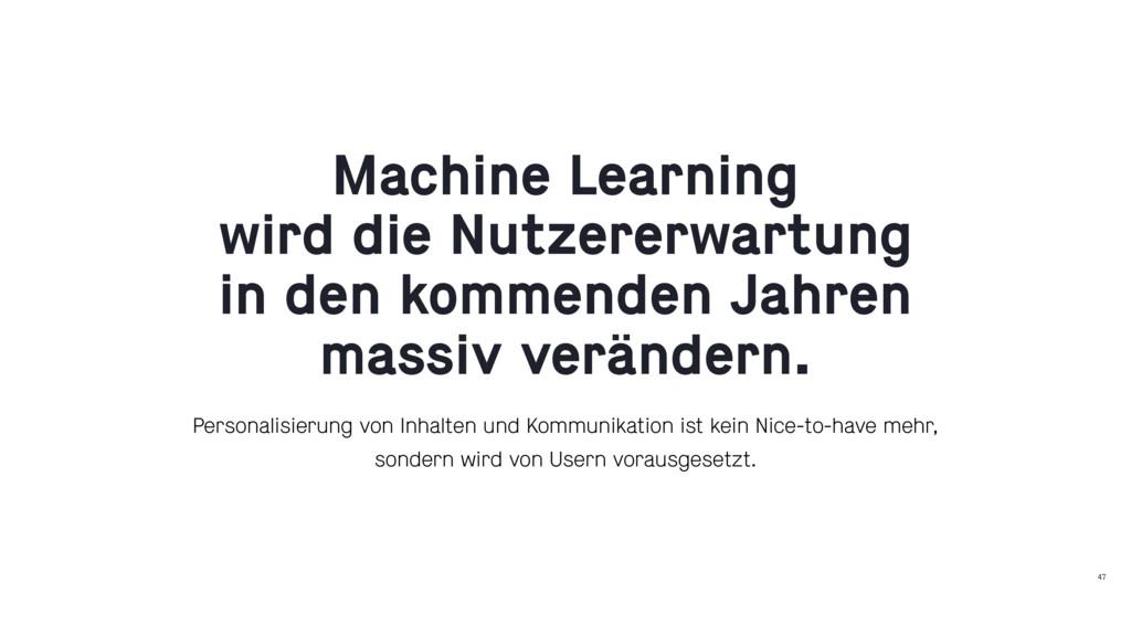 47 Machine Learning wird die Nutzererwartung in...