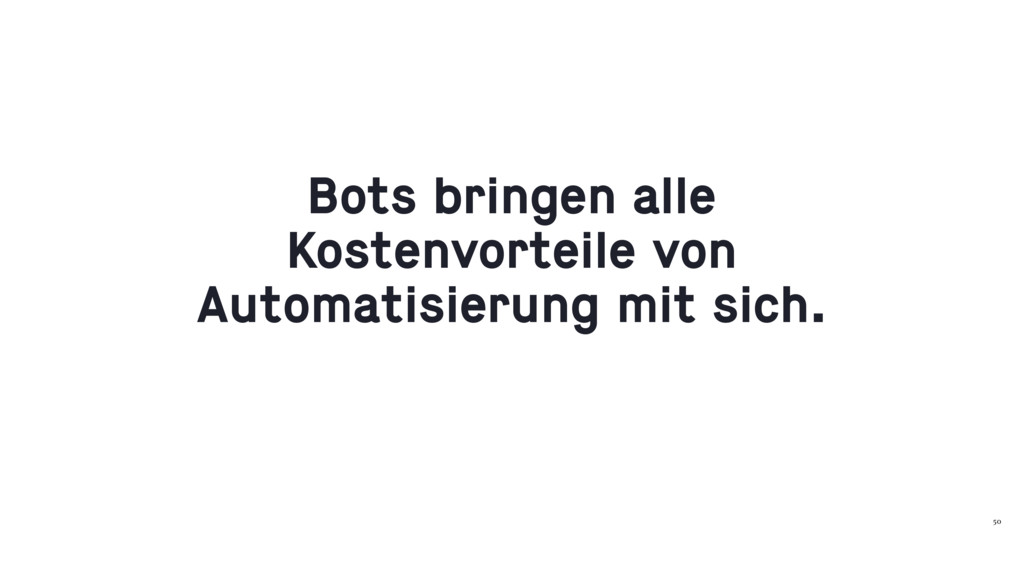 50 Bots bringen alle Kostenvorteile von Automat...