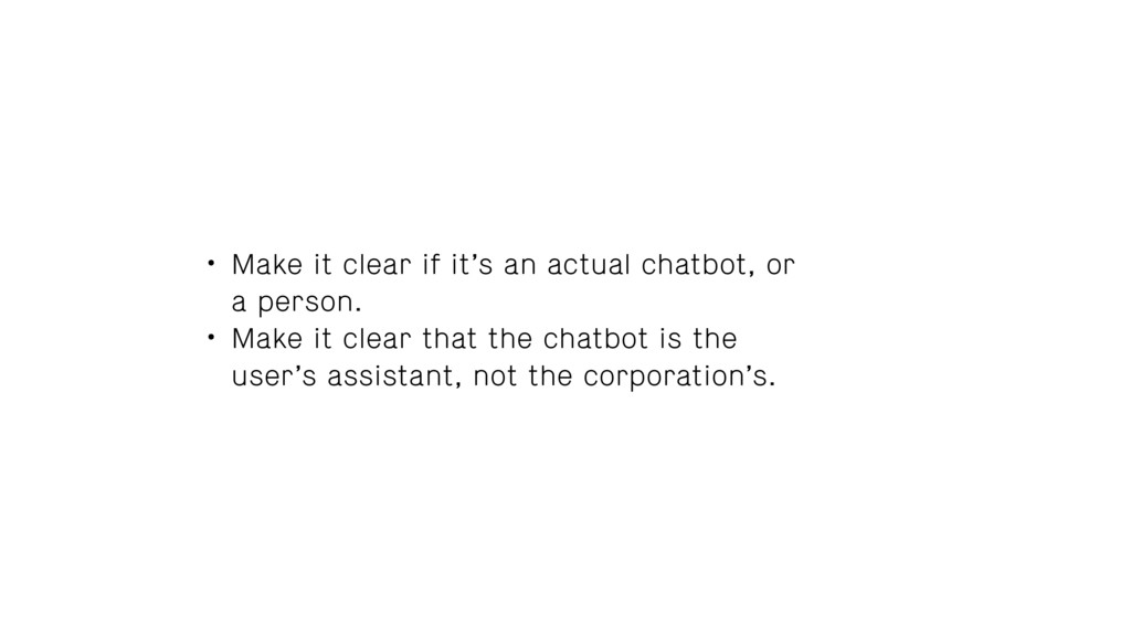 • Make it clear if it's an actual chatbot, or a...