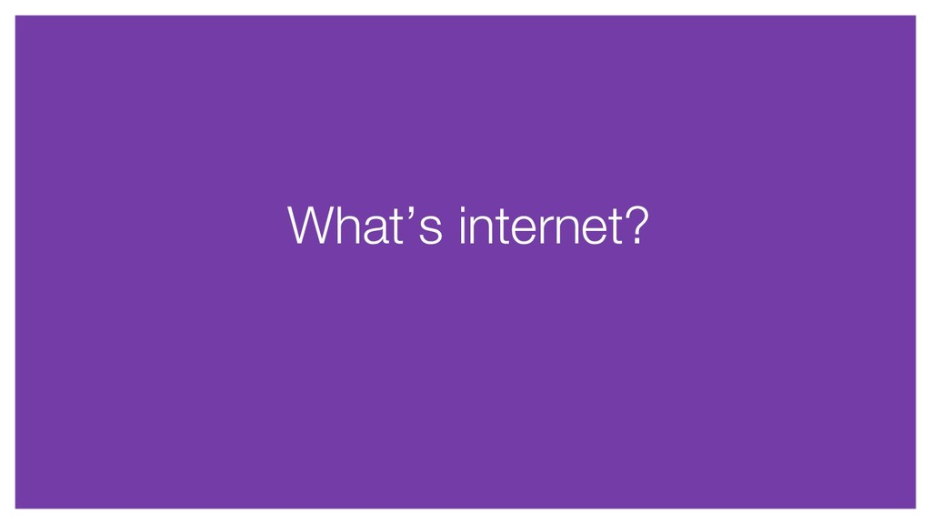What's internet?