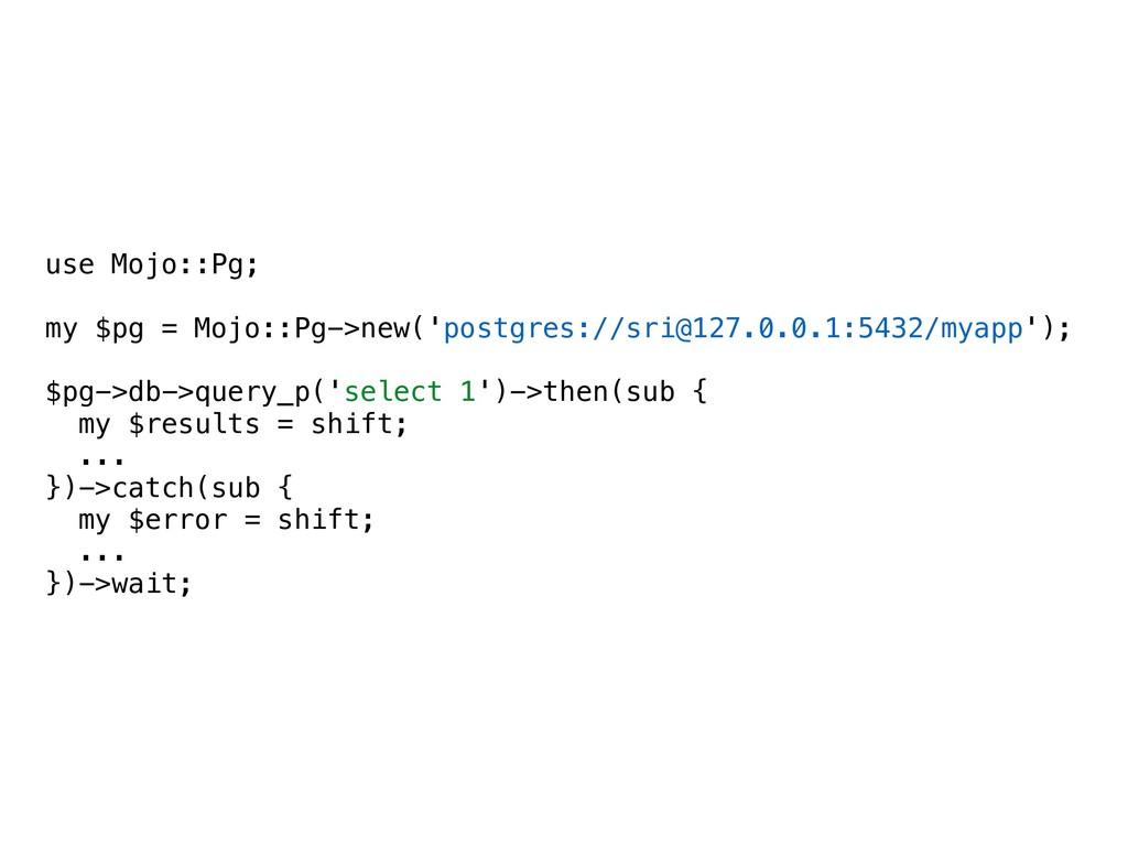 use Mojo::Pg; my $pg = Mojo::Pg->new('postgres:...