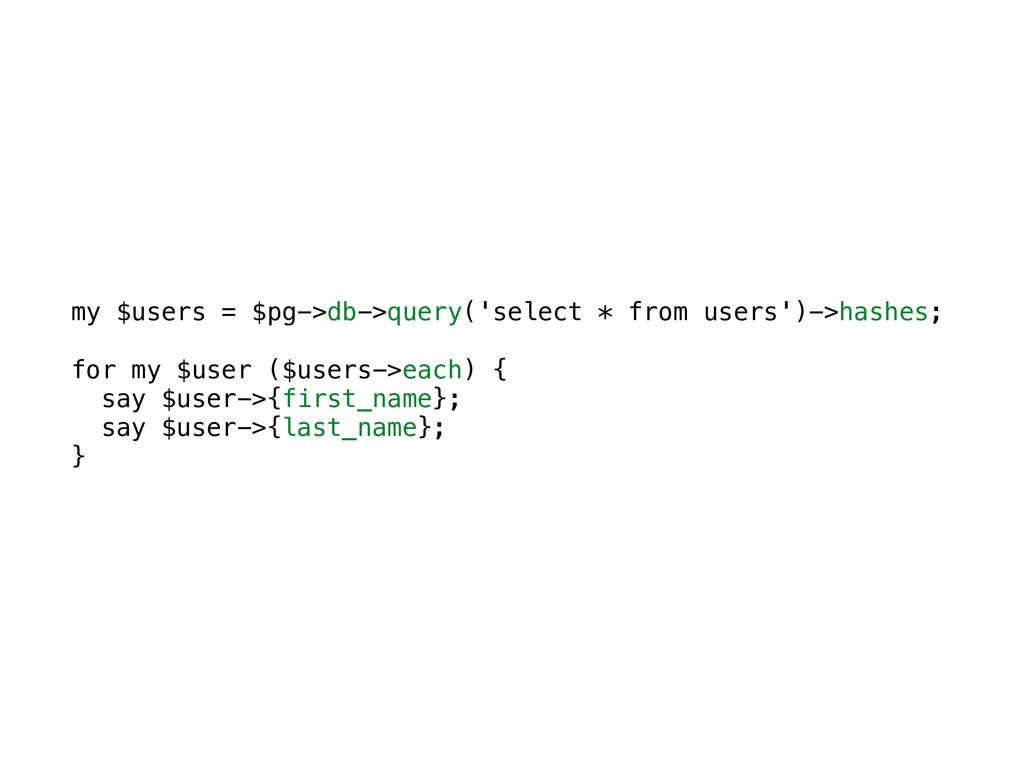 my $users = $pg->db->query('select * from users...