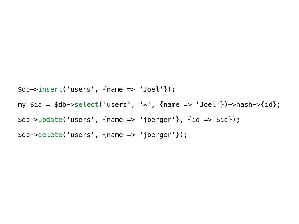 $db->insert('users', {name => 'Joel'}); my $id ...