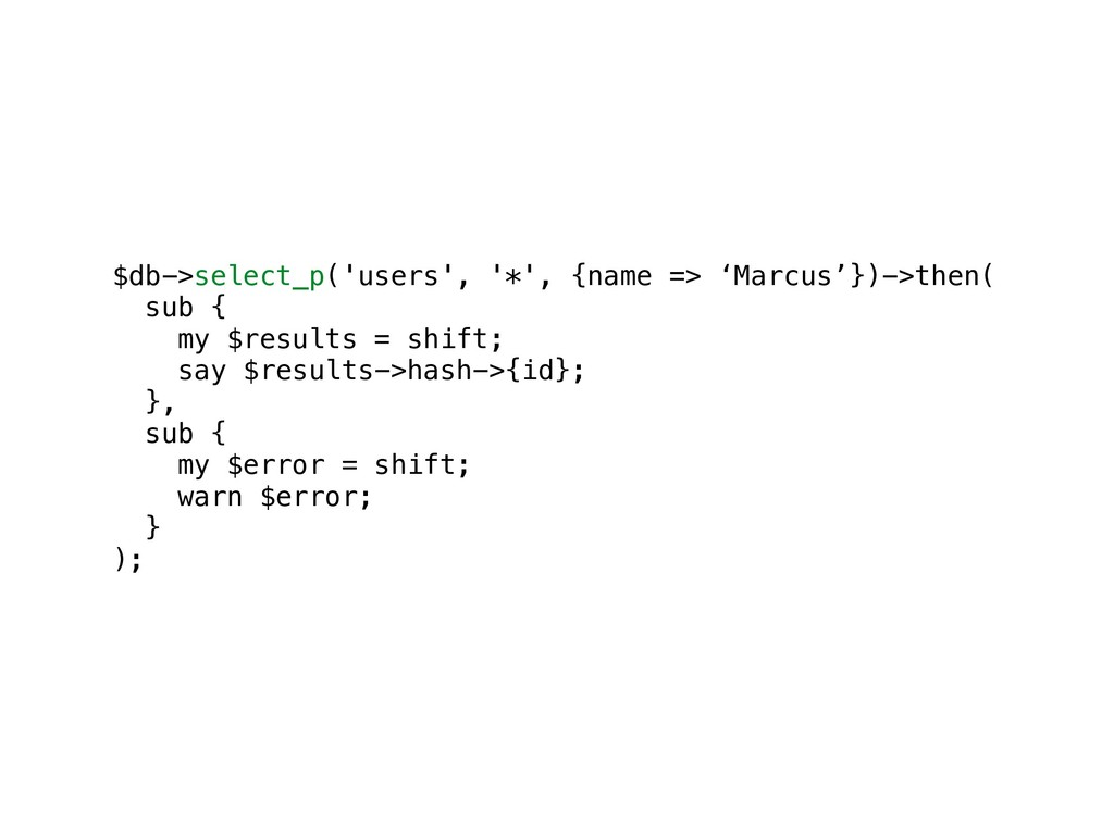 $db->select_p('users', '*', {name => 'Marcus'})...