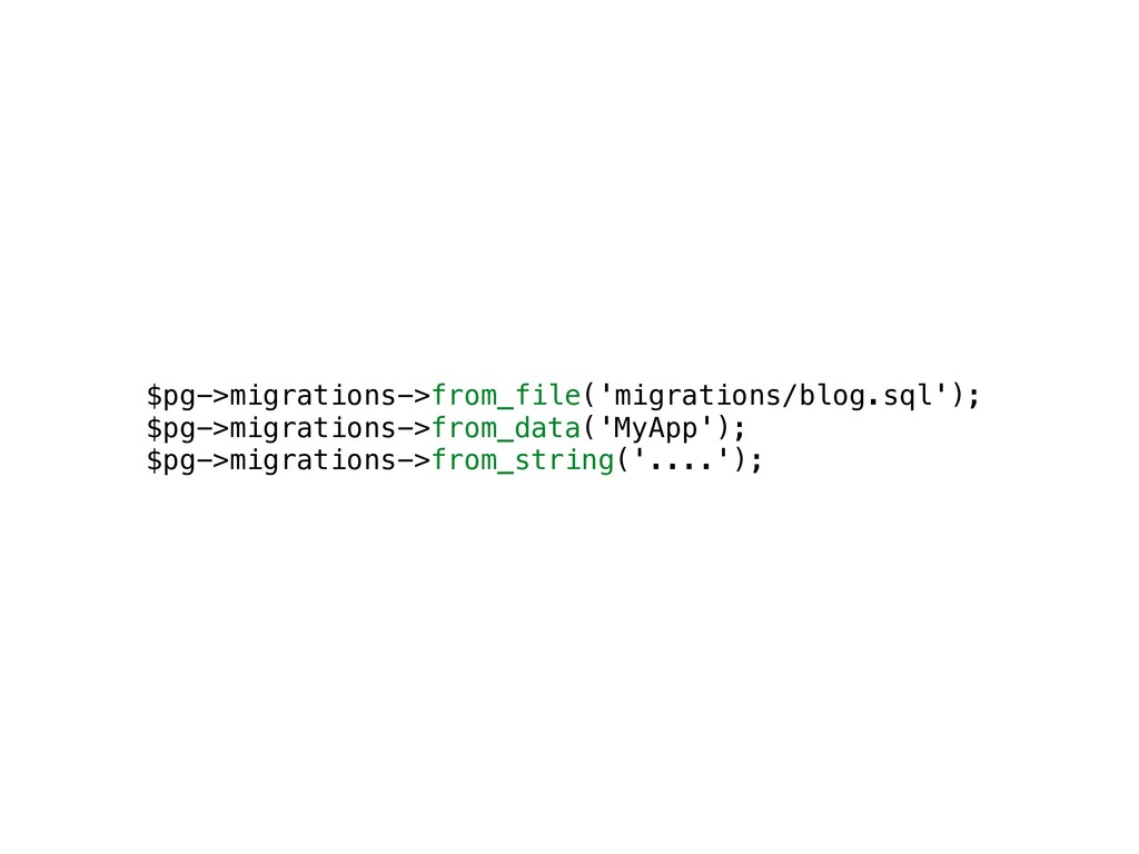 $pg->migrations->from_file('migrations/blog.sql...