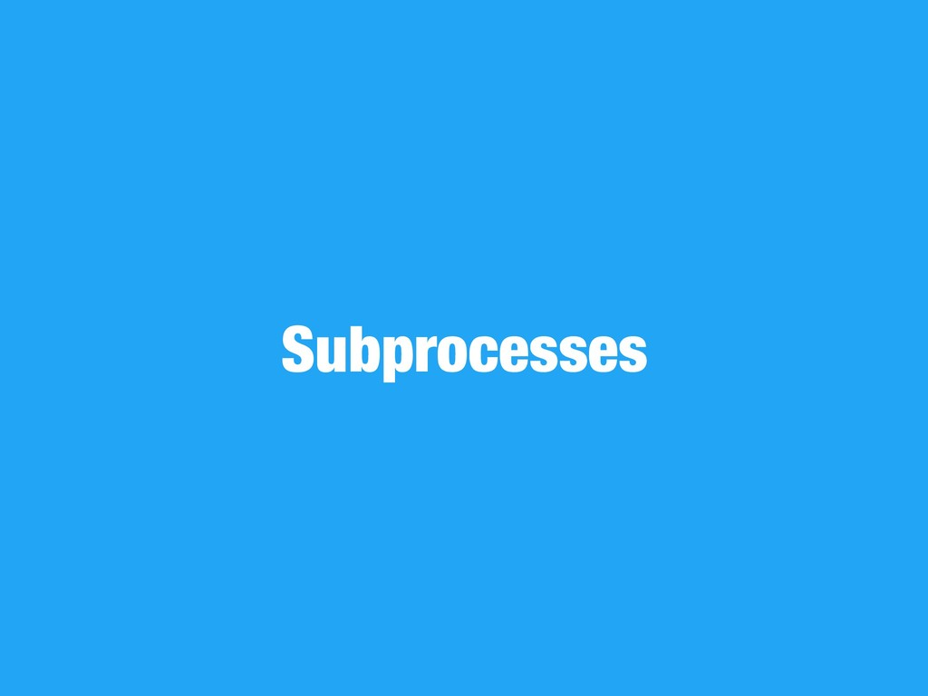 Subprocesses