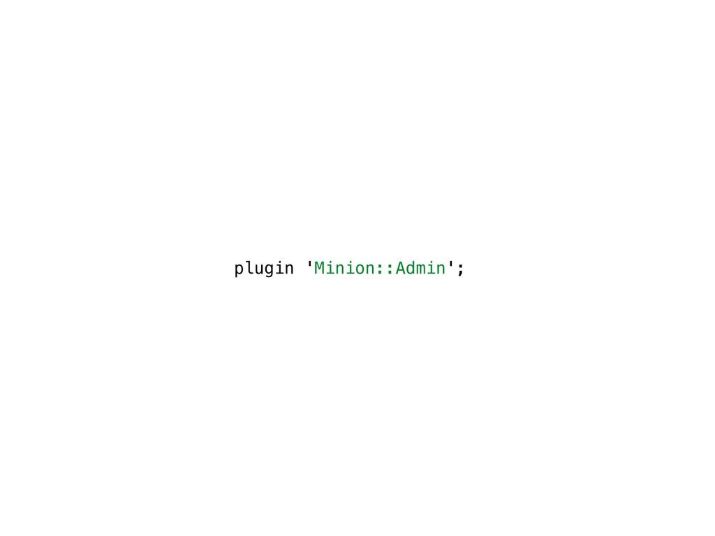 plugin 'Minion::Admin';