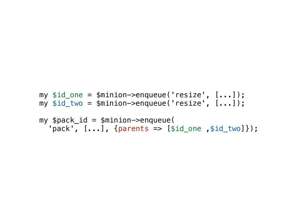 my $id_one = $minion->enqueue('resize', [...]);...