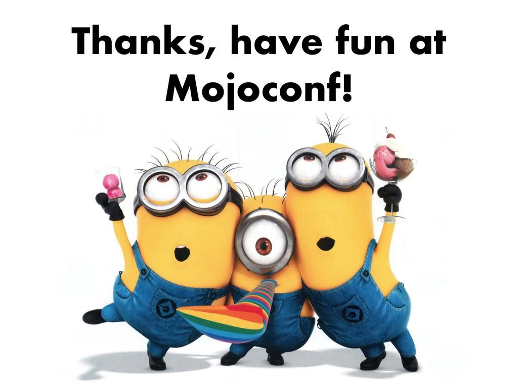 Thanks, have fun at Mojoconf!