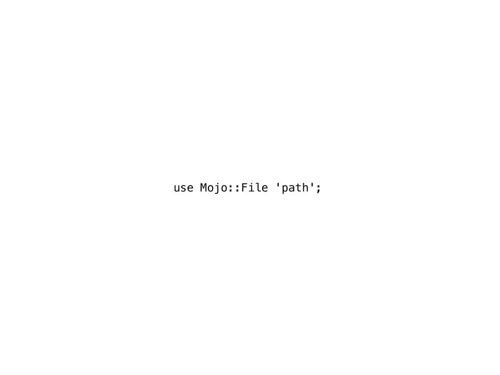use Mojo::File 'path';