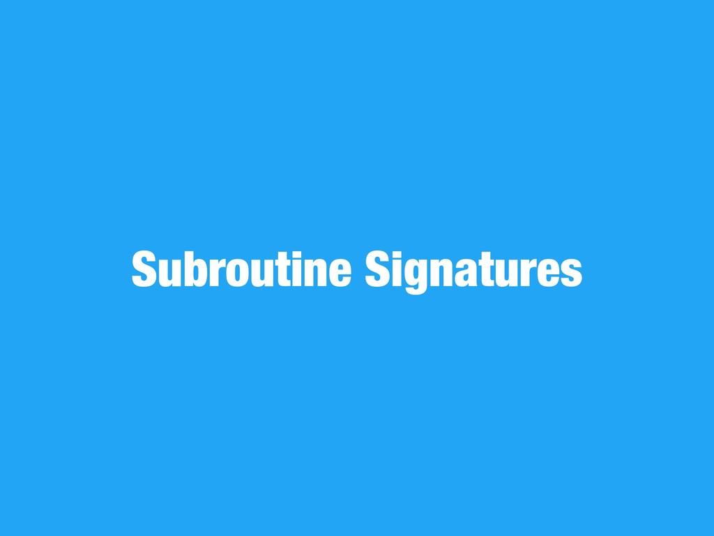 Subroutine Signatures