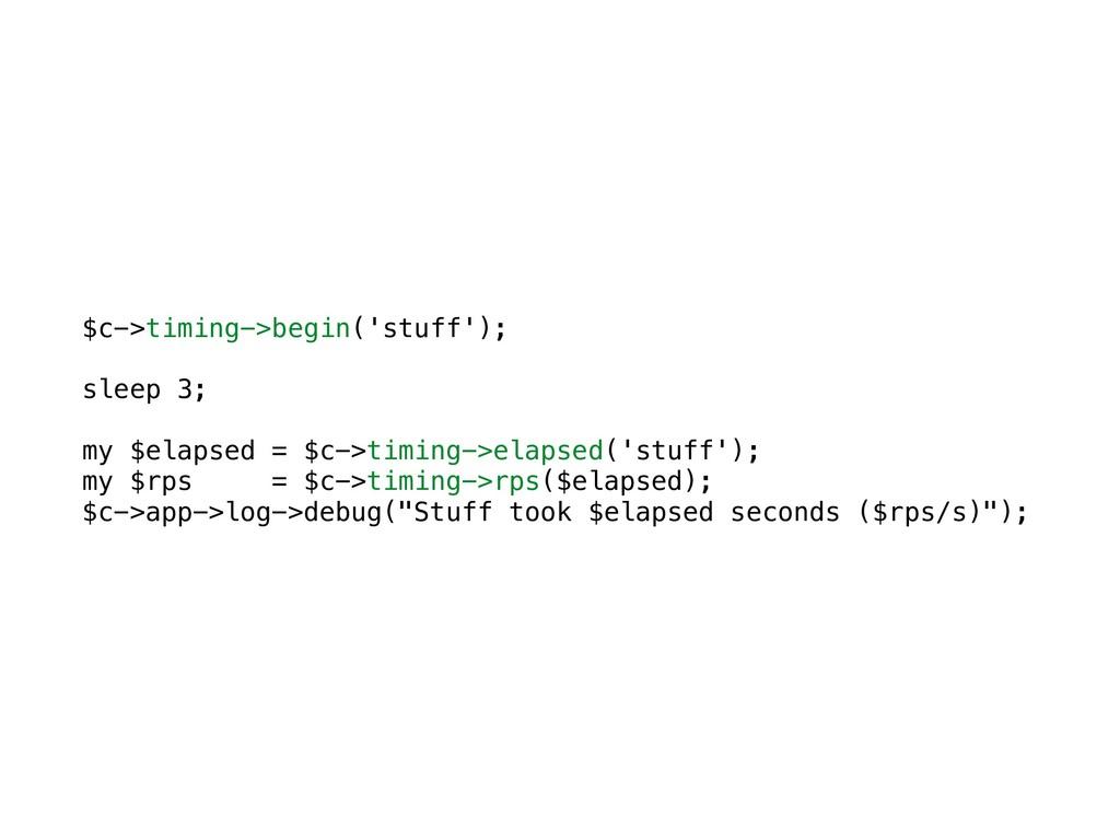 $c->timing->begin('stuff'); sleep 3; my $elapse...