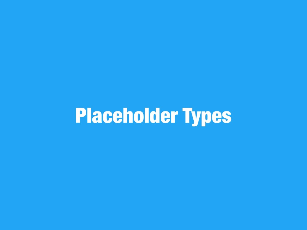 Placeholder Types