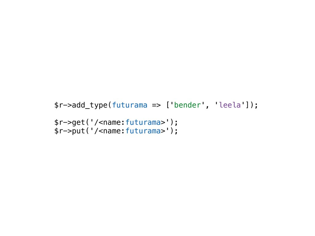 $r->add_type(futurama => ['bender', 'leela']); ...