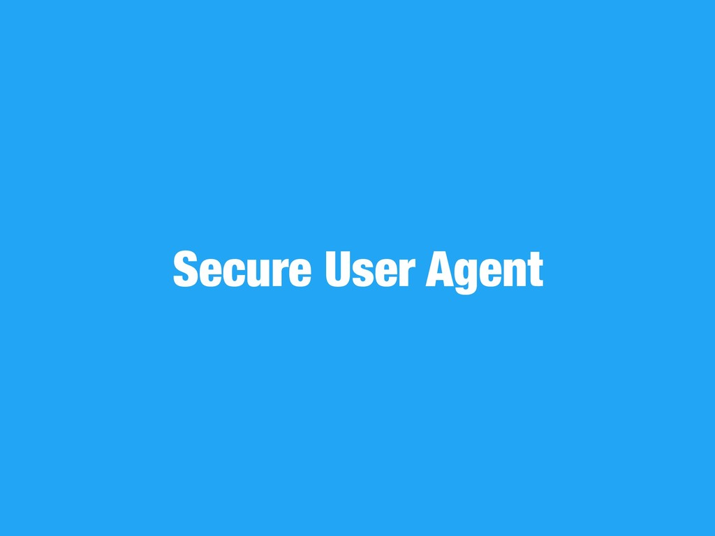 Secure User Agent