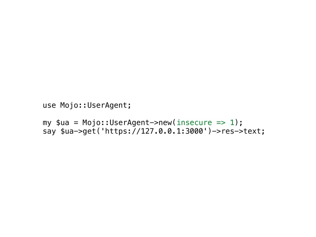 use Mojo::UserAgent; my $ua = Mojo::UserAgent->...