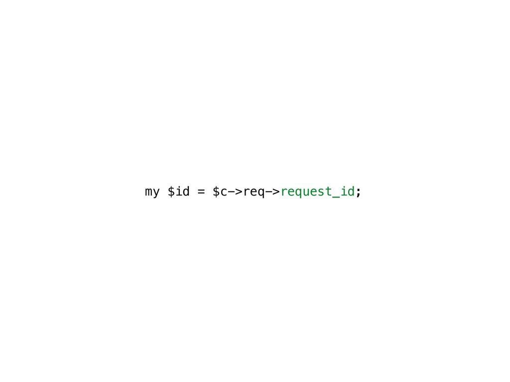 my $id = $c->req->request_id;