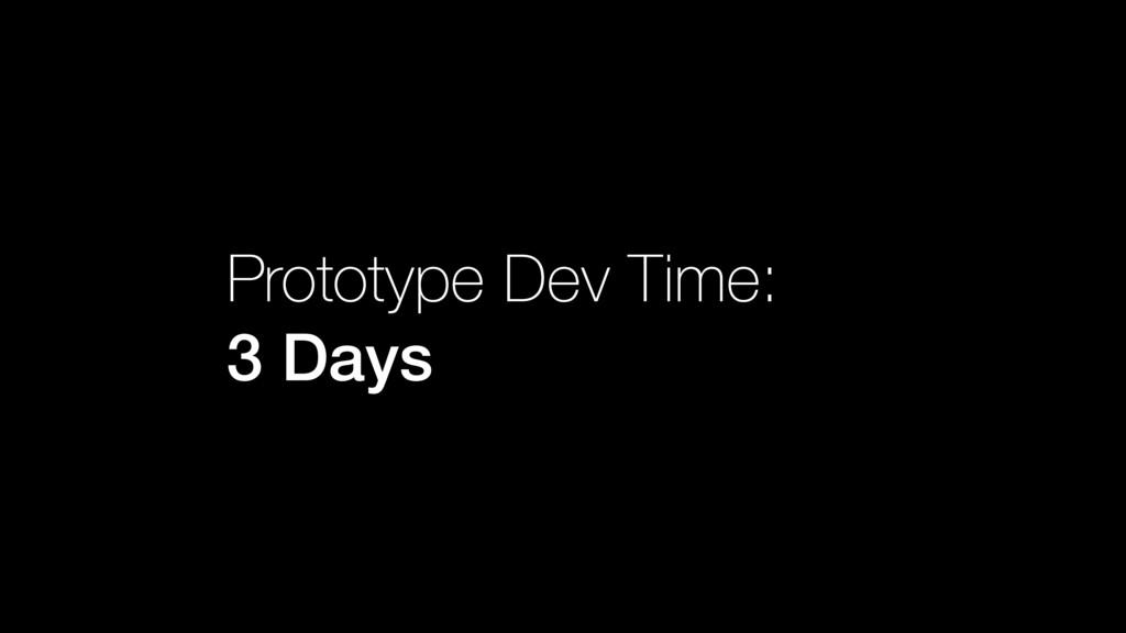 Prototype Dev Time: 3 Days