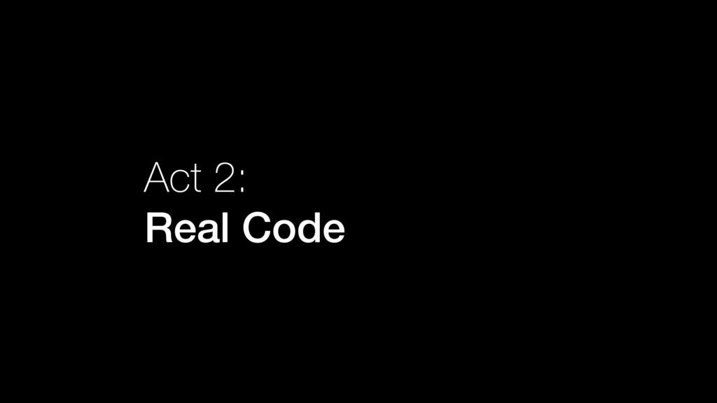 Act 2: Real Code