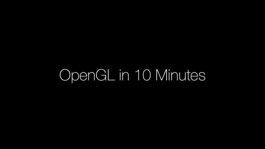 OpenGL in 10 Minutes