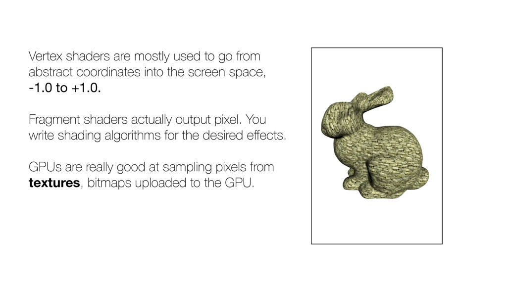 Vertex shaders are mostly used to go from abstr...