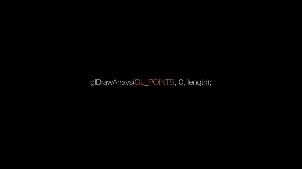glDrawArrays(GL_POINTS, 0, length);