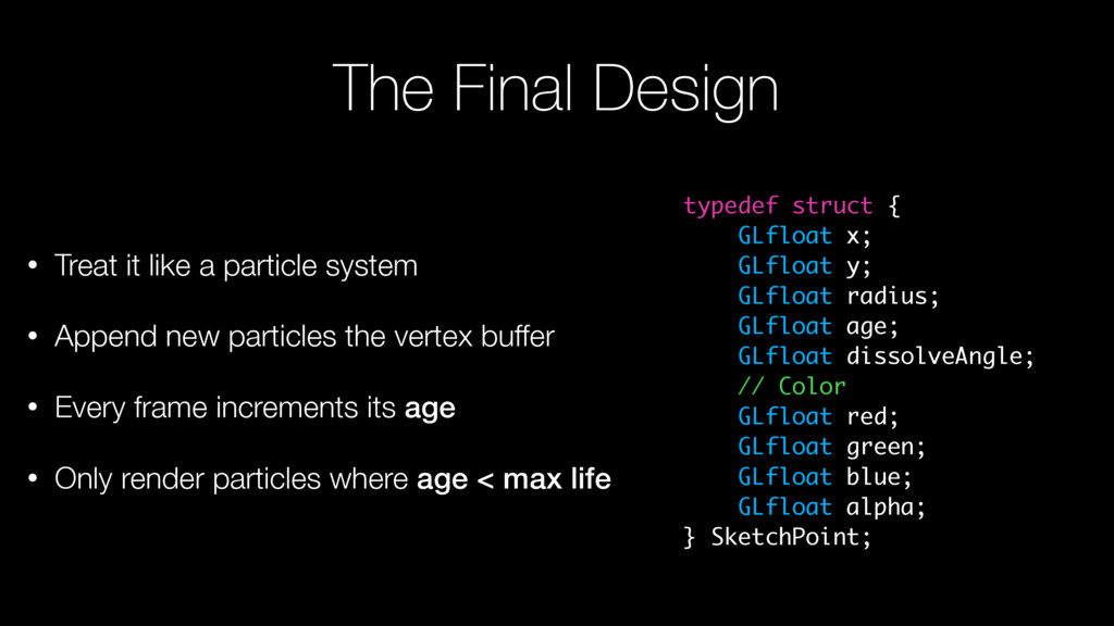 The Final Design • Treat it like a particle sys...