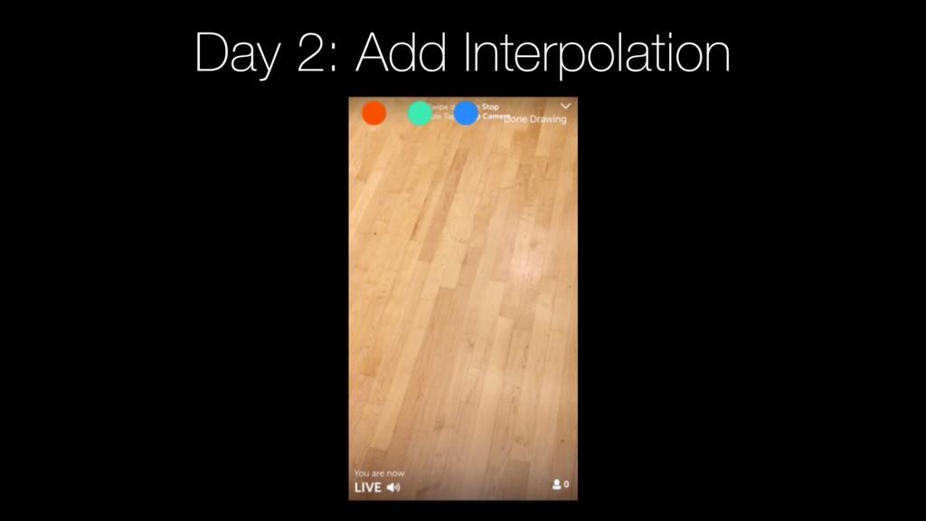 Day 2: Add Interpolation