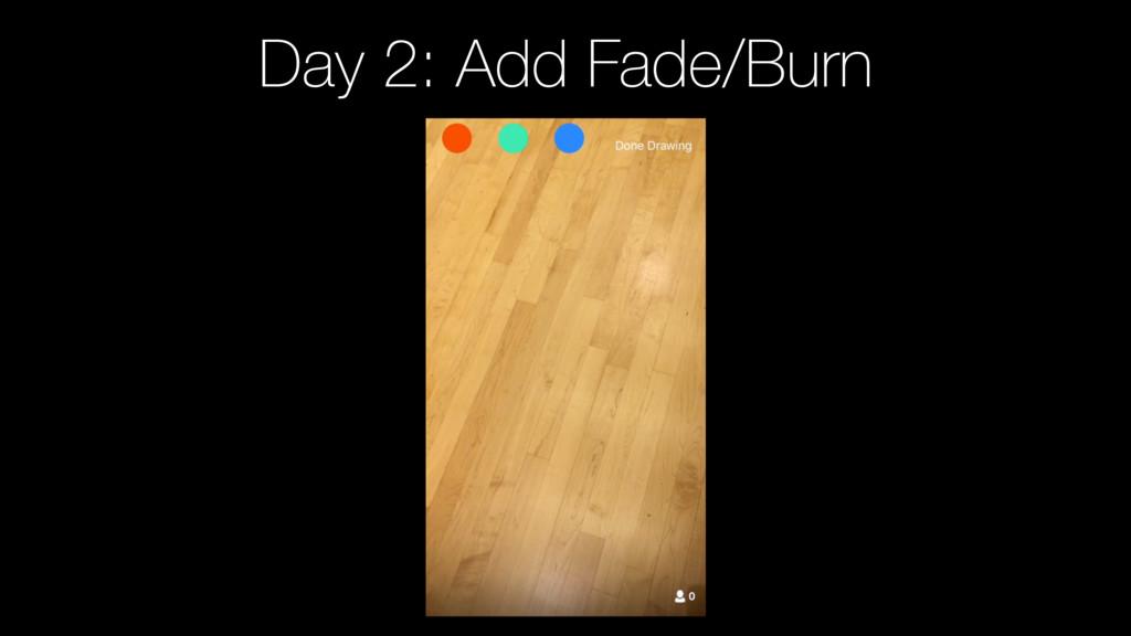 Day 2: Add Fade/Burn
