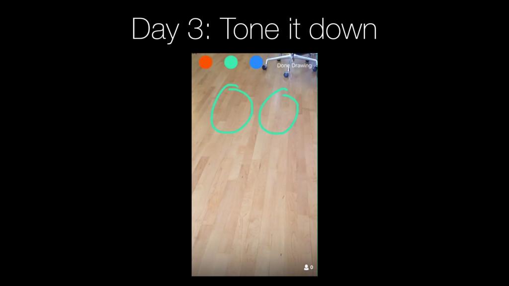 Day 3: Tone it down