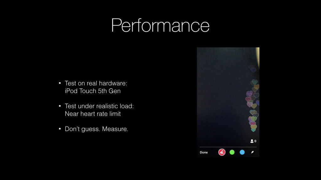 Performance • Test on real hardware: iPod Touc...