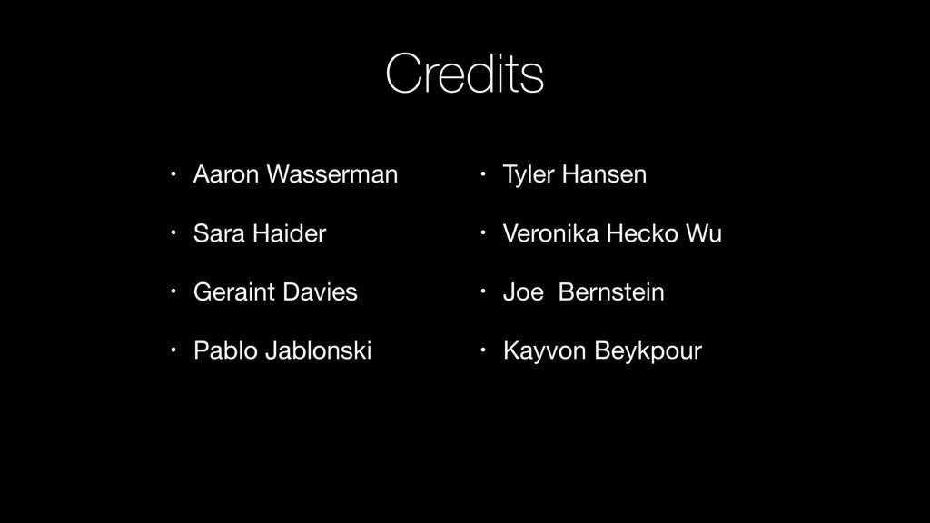 Credits • Aaron Wasserman  • Sara Haider  • Ger...