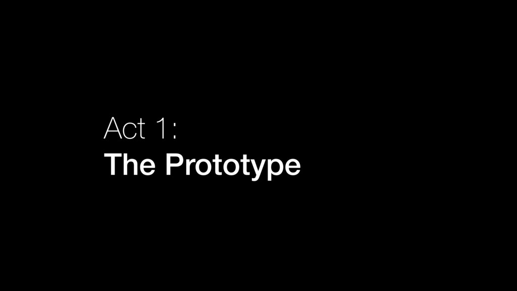 Act 1: The Prototype
