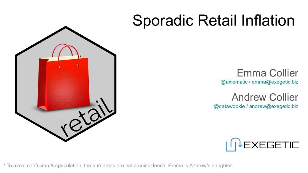 Sporadic Retail Inflation Emma Collier @axiemat...