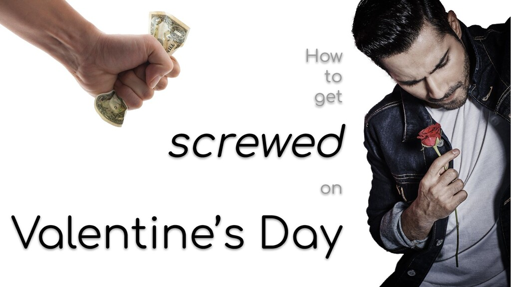How to get screwed on Valentine's Day