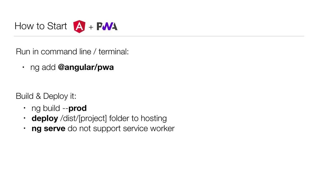 How to Start + • ng add @angular/pwa Run in com...
