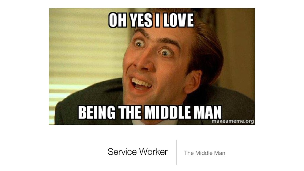 Service Worker The Middle Man