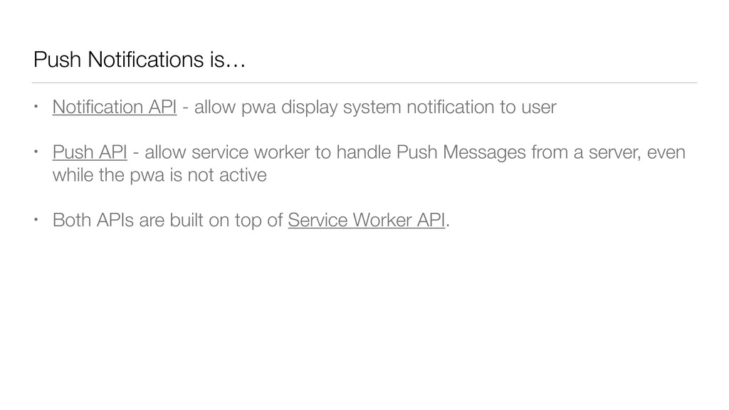 Push Notifications is… • Notification API - allow...
