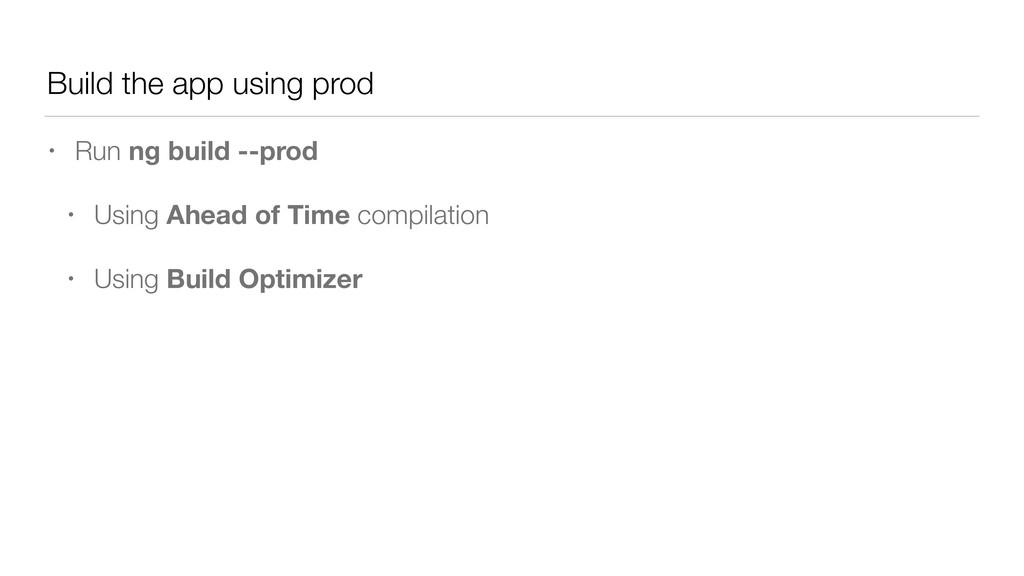 Build the app using prod • Run ng build --prod ...