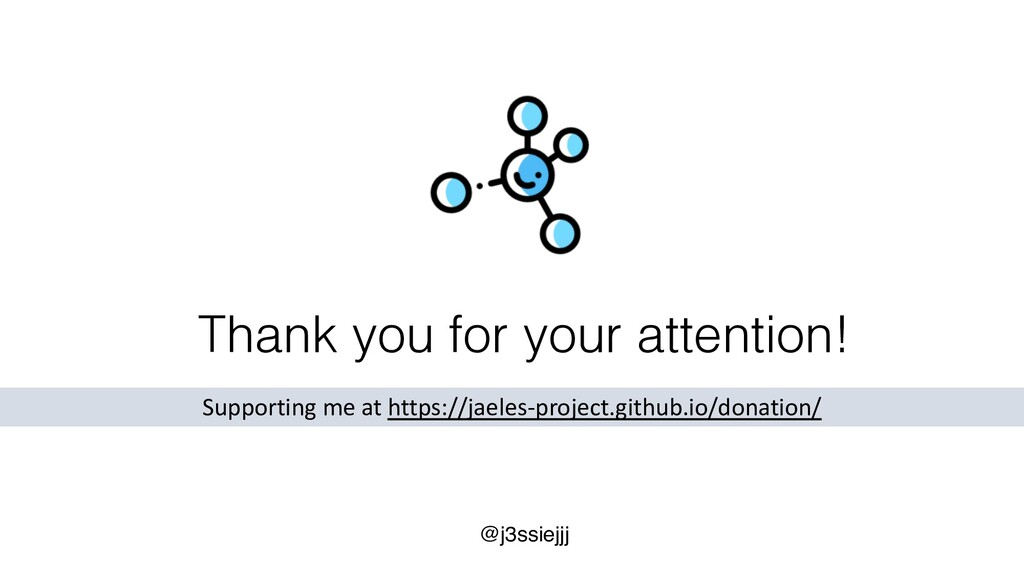 Thank you for your attention! @j3ssiejjj Suppor...