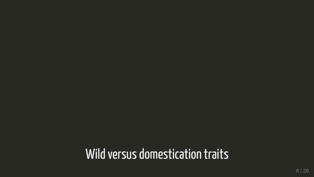 Wild versus domestication traits Wild versus do...