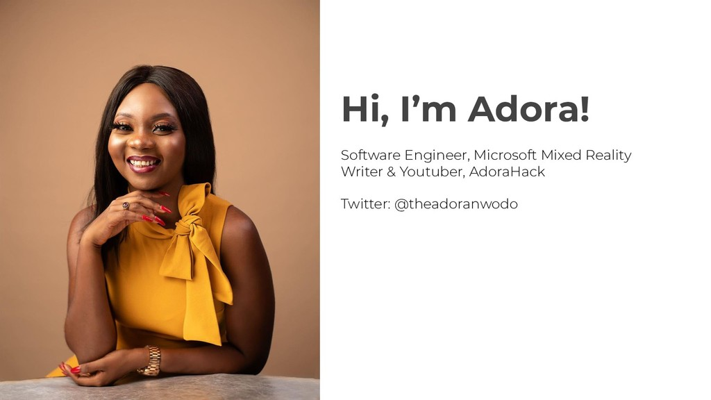 Hi, I'm Adora! Software Engineer, Microsoft Mix...