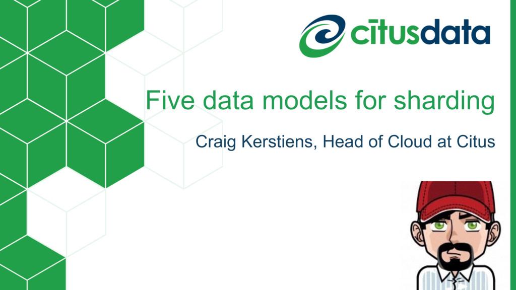 Five data models for sharding Craig Kerstiens, ...
