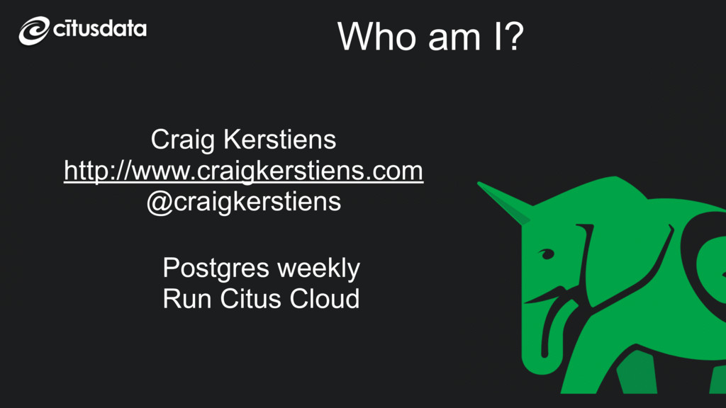 Who am I? Craig Kerstiens http://www.craigkerst...