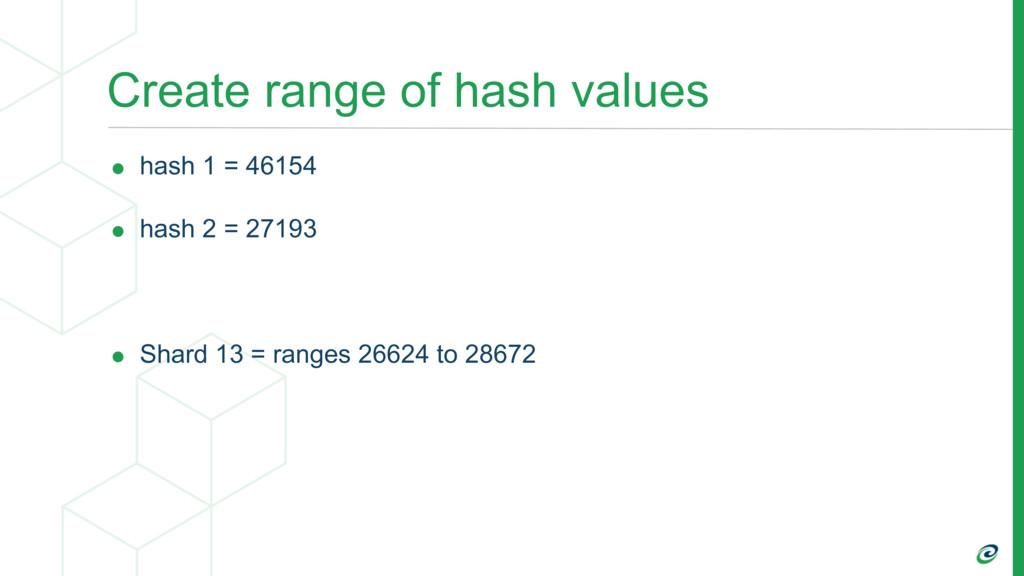 Create range of hash values • hash 1 = 46154 • ...