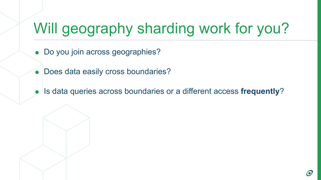 Will geography sharding work for you? • Do you ...